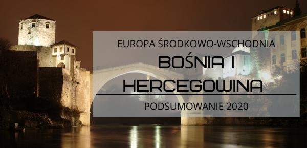 Podsumowanie 2020 roku. Bośnia i Hercegowina