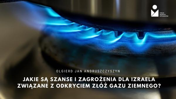 Jakie są szanse i zagrożenia dla Izraela związane z odkryciem złóż gazu ziemnego?