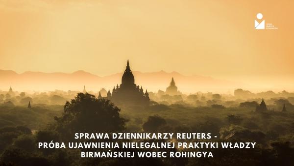 Sprawa dziennikarzy Reuters - próba ujawnienia nielegalnej praktyki władzy birmańskiej wobec Rohingya