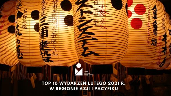 Top 10 wydarzeń lutego 2021 r. w regionie Azji i Pacyfiku