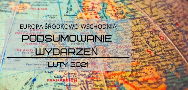 Podsumowanie wydarzeń z lutego 2021 r. w Europie Środkowo-Wschodniej