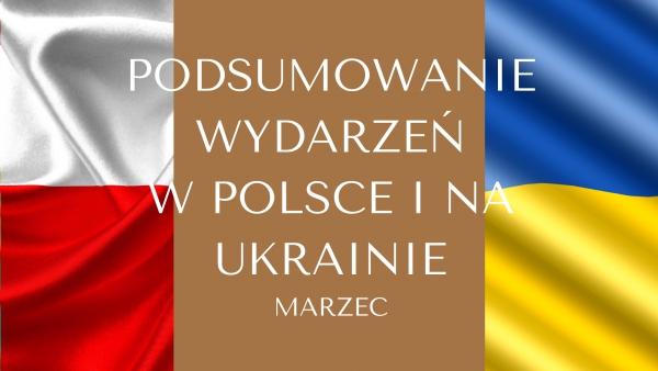 Podsumowanie   wydarzeń   marca  w   Polsce   i   Ukrainie