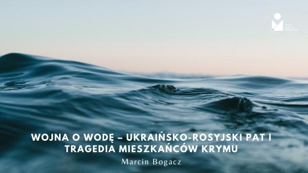 Wojna o wodę – ukraińsko-rosyjski pat i tragedia mieszkańców Krymu
